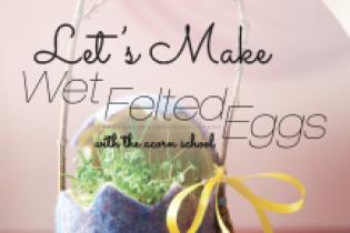 Let's Make Wet Felted Eggs